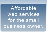 Affordable Web Services                 for the Small Business Owner
