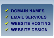 Domain names, Email Services,                Website Hosting, Website Design